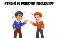 Perché le persone insultano? - Psicologia