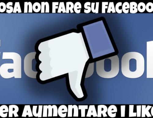 Cosa NON fare per aumentare like sulla propria pagina Facebook