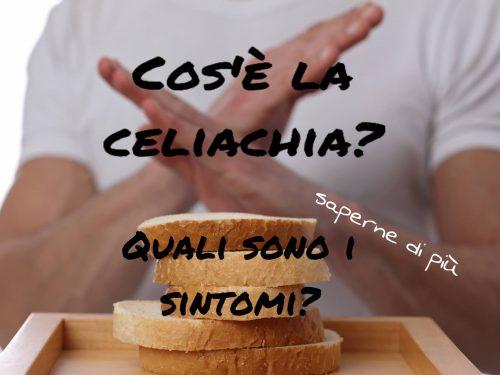 Cos'è la celiachia? Quali sono i sintomi?