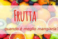 Quando è meglio mangiare la frutta?