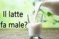 Il latte fa male? Bere latte causa osteoporosi o fa bene alle ossa?